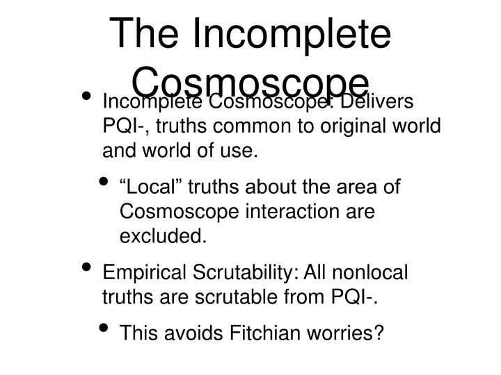 The Incomplete Cosmoscope