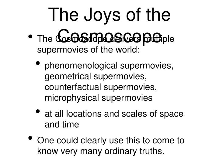 The Joys of the Cosmoscope