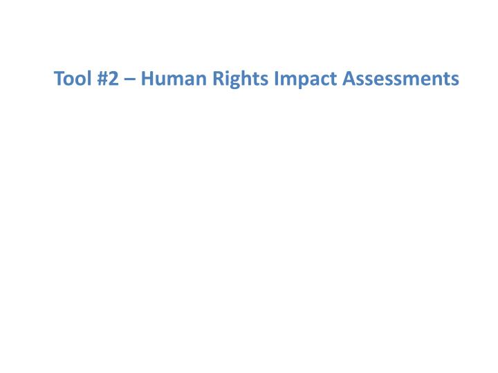 Tool #2 – Human Rights Impact Assessments
