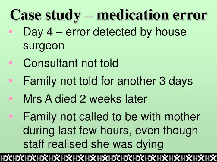 case study prelude to a medical error Case study – medication error event description ellie was an 85 year old resident who was returning to the nursing home on 11/5/08 from the hospital following a.