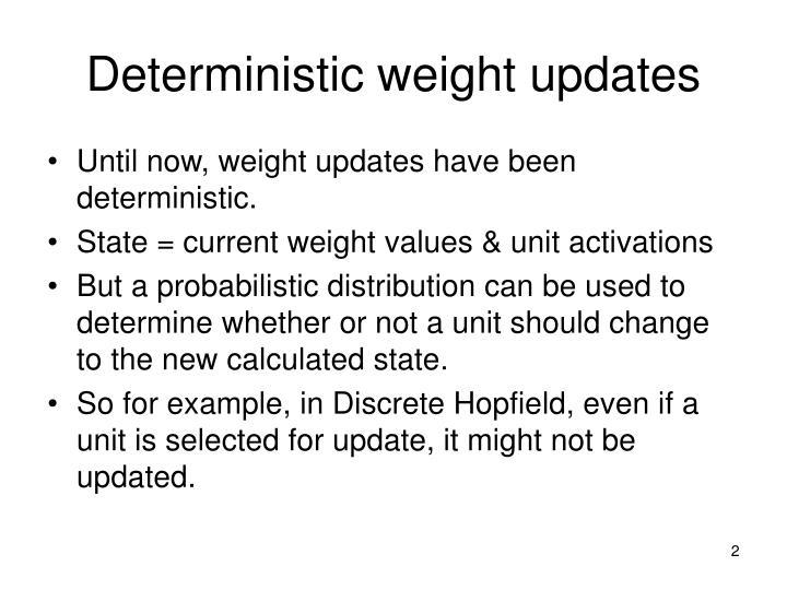 Deterministic weight updates