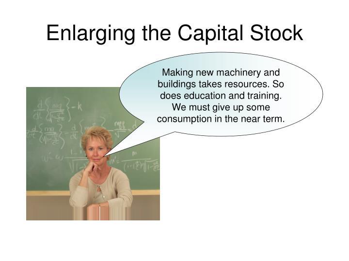 Enlarging the Capital Stock