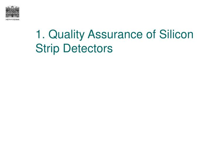 1. Quality Assurance of Silicon Strip Detectors