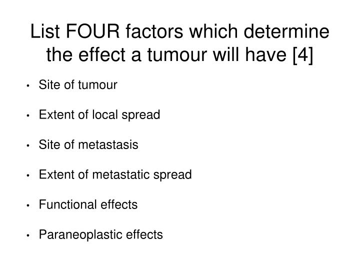 List FOUR factors which determine the effect a tumour will have [4]