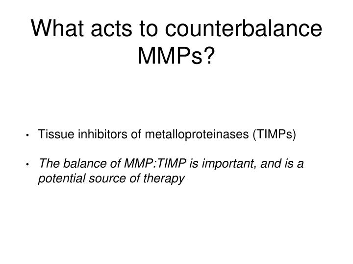 What acts to counterbalance MMPs?