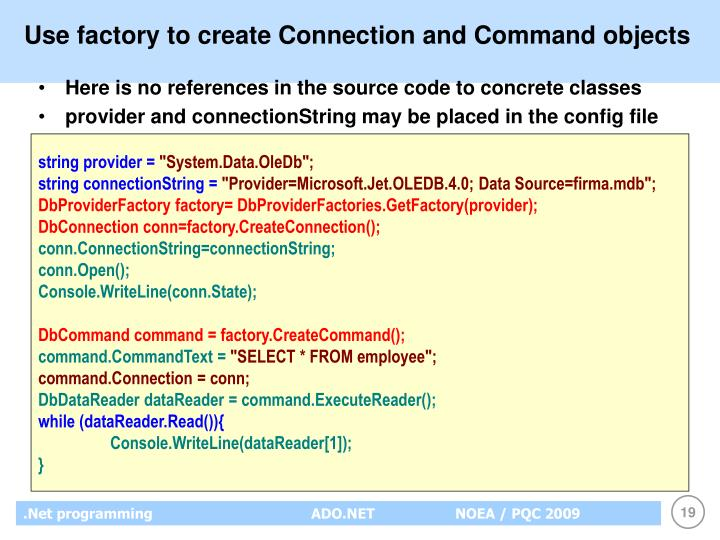 Use factory to create Connection and Command objects