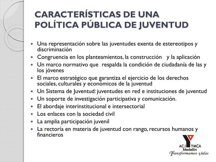 CARACTERÍSTICAS DE UNA POLÍTICA PÚBLICA DE JUVENTUD
