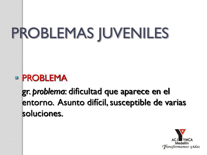 PROBLEMAS JUVENILES