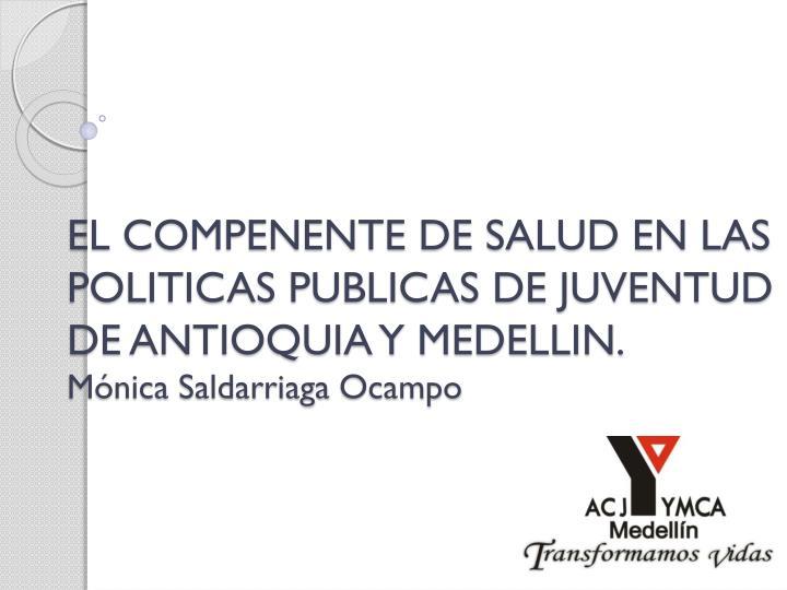 EL COMPENENTE DE SALUD EN LAS POLITICAS PUBLICAS DE JUVENTUD DE ANTIOQUIA Y MEDELLIN.