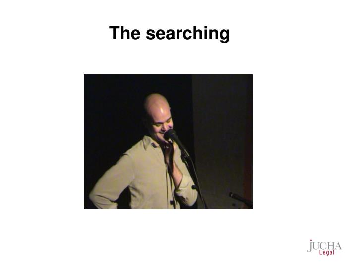 The searching