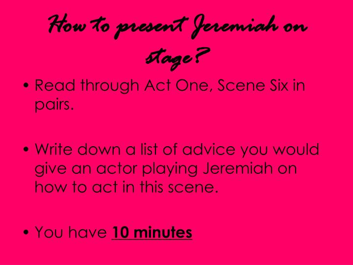 How to present jeremiah on stage