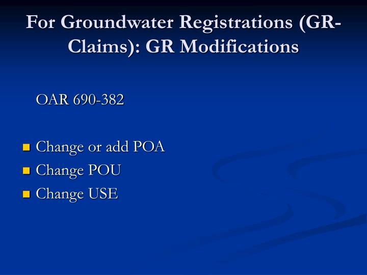 For Groundwater Registrations (GR- Claims): GR Modifications