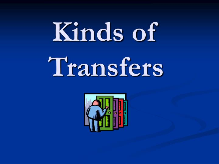Kinds of Transfers