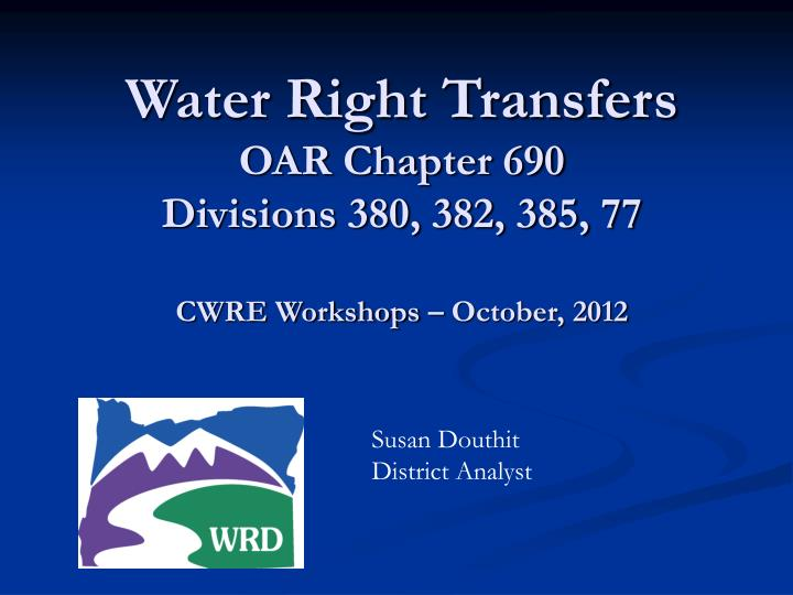 water right transfers oar chapter 690 divisions 380 382 385 77 cwre workshops october 2012