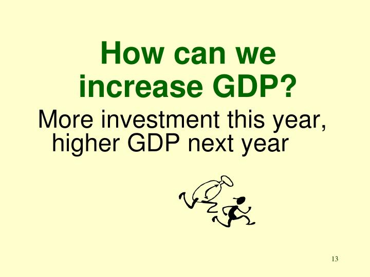 How can we increase GDP?