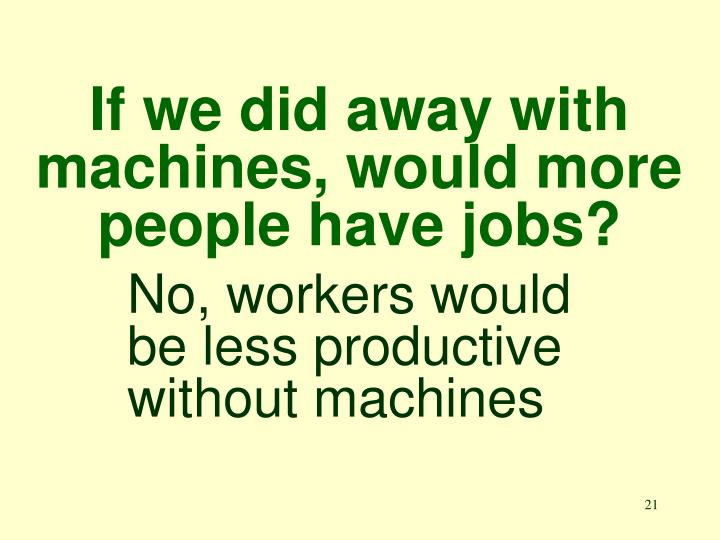 If we did away with machines, would more people have jobs?