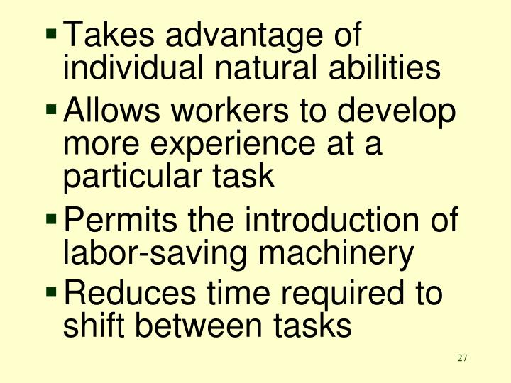 Allows workers to develop more experience at a particular task