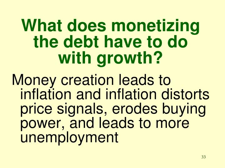 What does monetizing the debt have to do with growth?