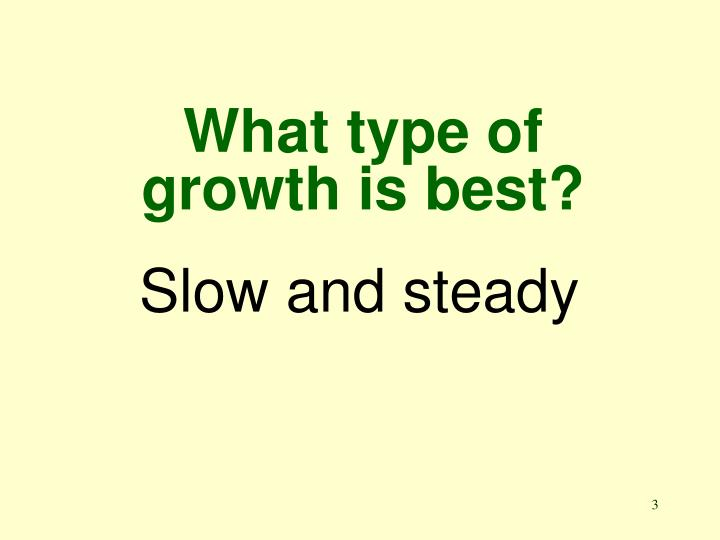 What type of growth is best?