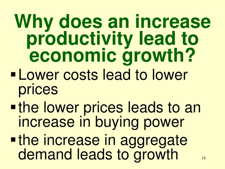Why does an increase productivity lead to economic growth?