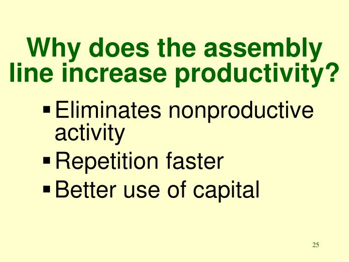 Why does the assembly line increase productivity?