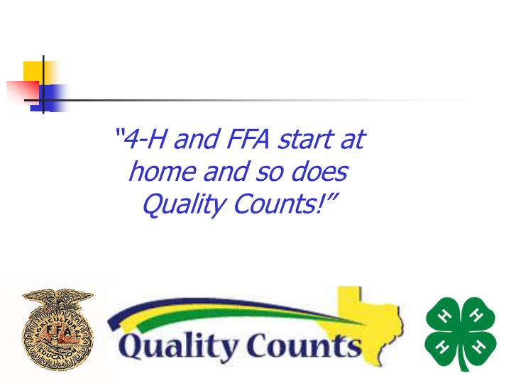"""4-H and FFA start at home and so does           Quality Counts!"""