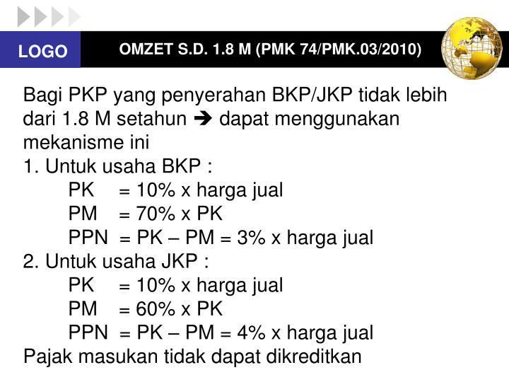 OMZET S.D. 1.8 M (PMK