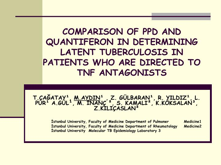 COMPARISON OF PPD AND QUANTIFERON IN DETERMINING LATENT TUBERCULOSIS IN PATIENTS WHO ARE DIRECTED TO...