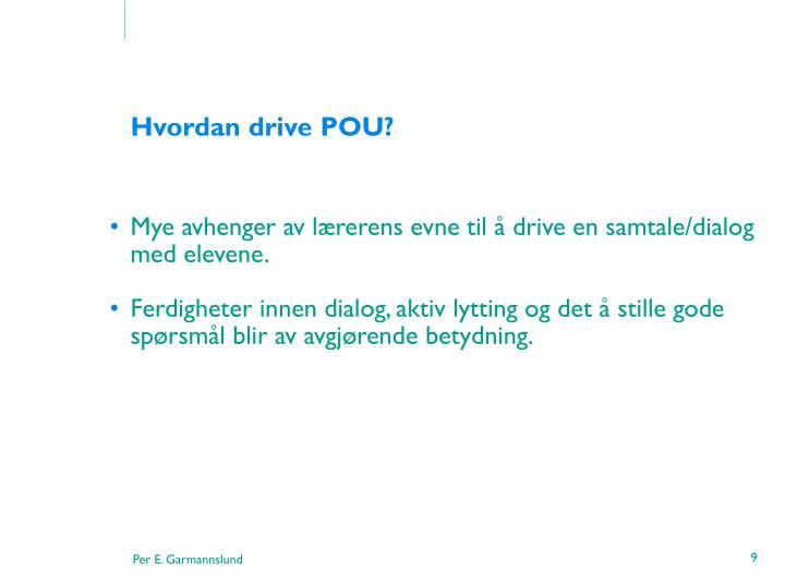 Hvordan drive POU?