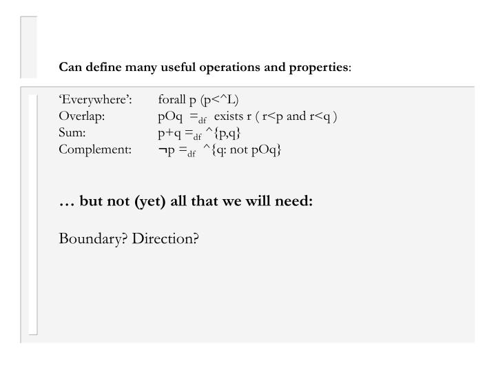 Can define many useful operations and properties