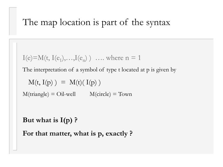 The map location is part of the syntax