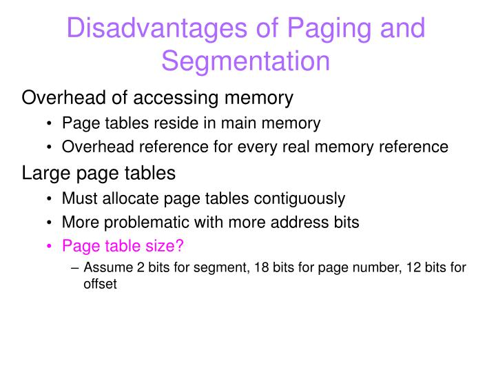 Disadvantages of Paging and Segmentation