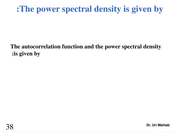 :The power spectral density is given by