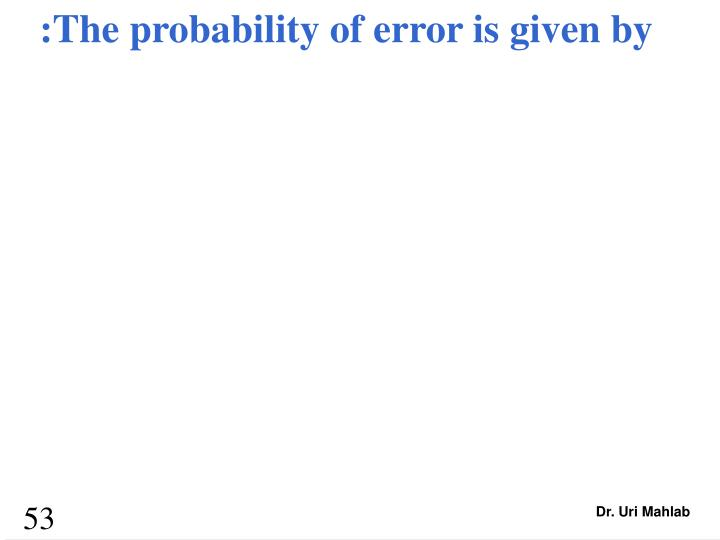:The probability of error is given by