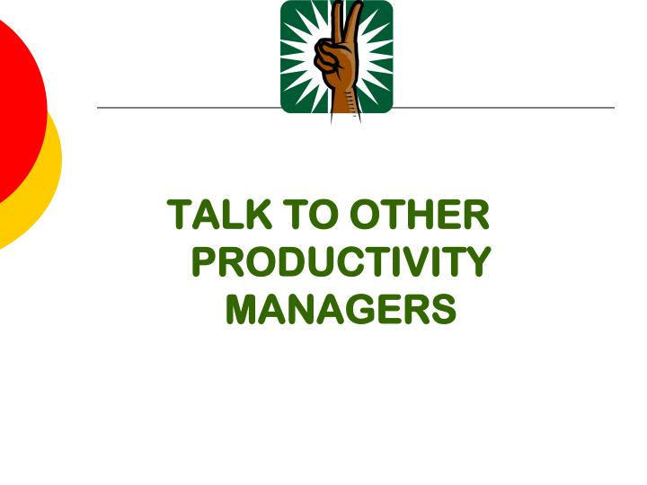TALK TO OTHER PRODUCTIVITY MANAGERS