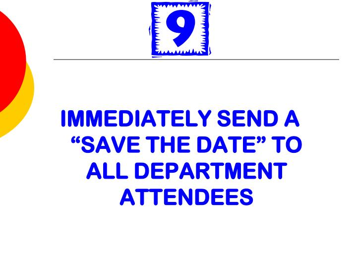 "IMMEDIATELY SEND A ""SAVE THE DATE"" TO ALL DEPARTMENT ATTENDEES"
