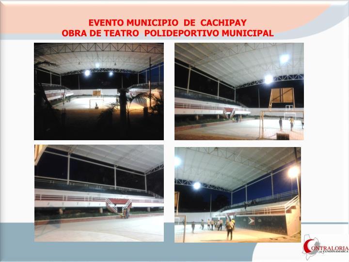 EVENTO MUNICIPIO  DE  CACHIPAY                                                 OBRA DE TEATRO  POLIDEPORTIVO MUNICIPAL