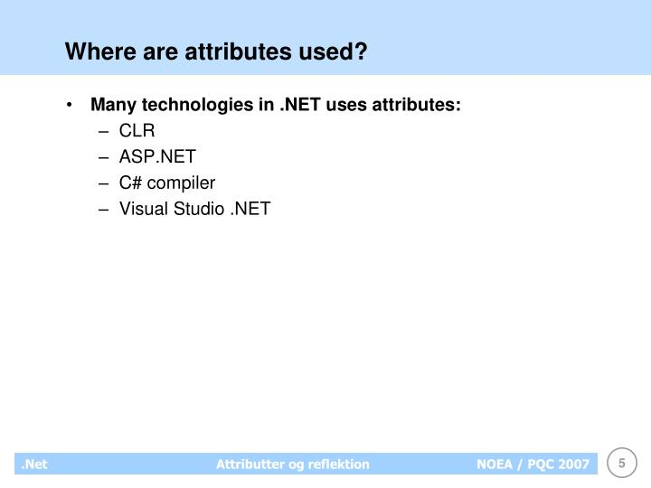 Where are attributes used?