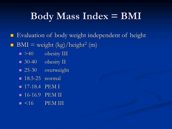 Body Mass Index = BMI