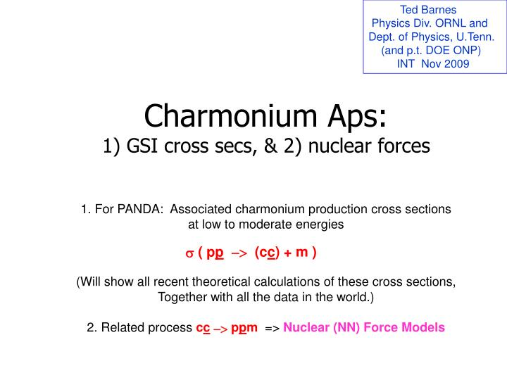 Charmonium aps 1 gsi cross secs 2 nuclear forces