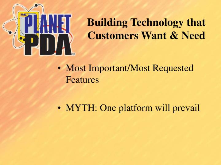 Building Technology that Customers Want & Need