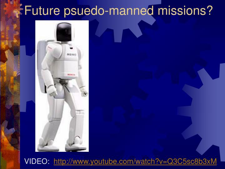 Future psuedo-manned missions?
