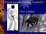 future psuedo manned missions1