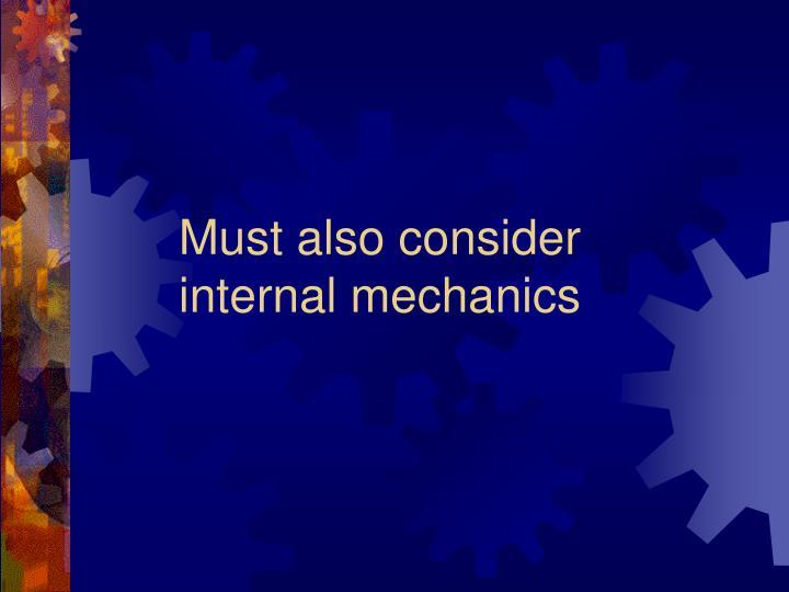 Must also consider internal mechanics