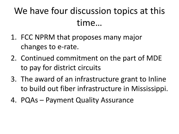 We have four discussion topics at this time…