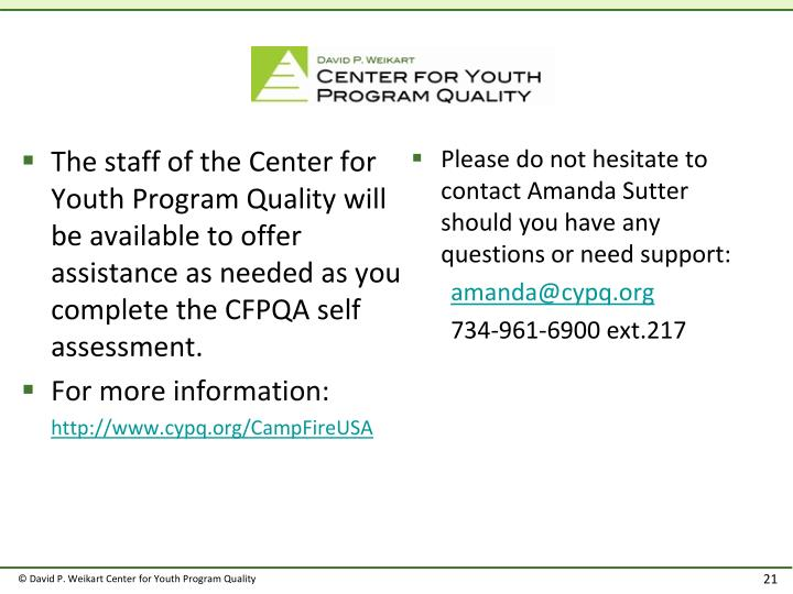 The staff of the Center for Youth Program Quality will be available to offer assistance as needed as you complete the CFPQA self assessment.