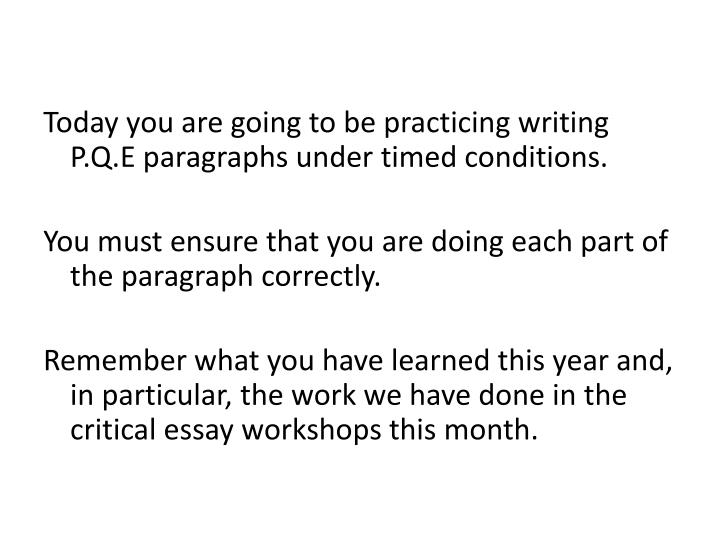 Today you are going to be practicing writing P.Q.E paragraphs under timed conditions.