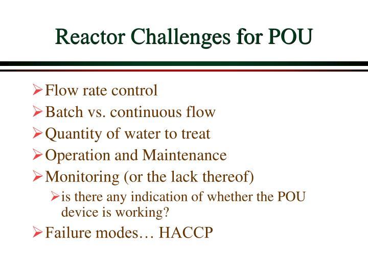 Reactor Challenges for POU