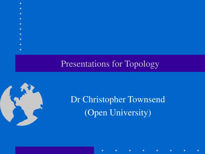 Presentations for topology