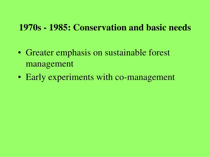 1970s - 1985: Conservation and basic needs